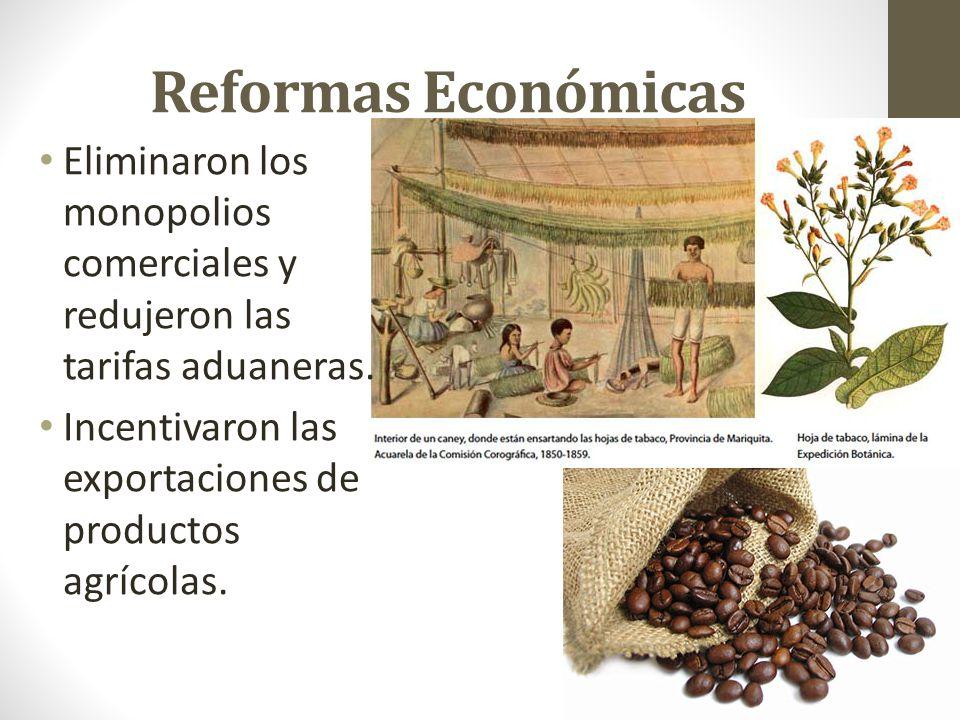 Reformas Económicas Eliminaron los monopolios comerciales y redujeron las tarifas aduaneras.