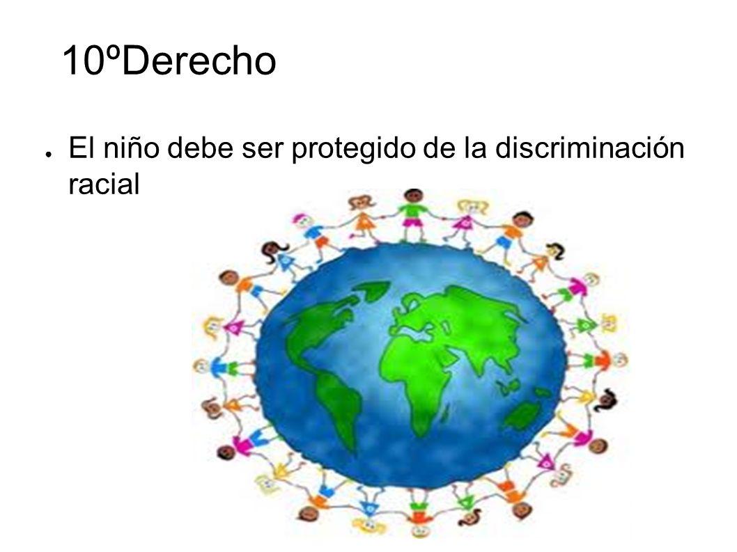10ºDerecho El niño debe ser protegido de la discriminación racial