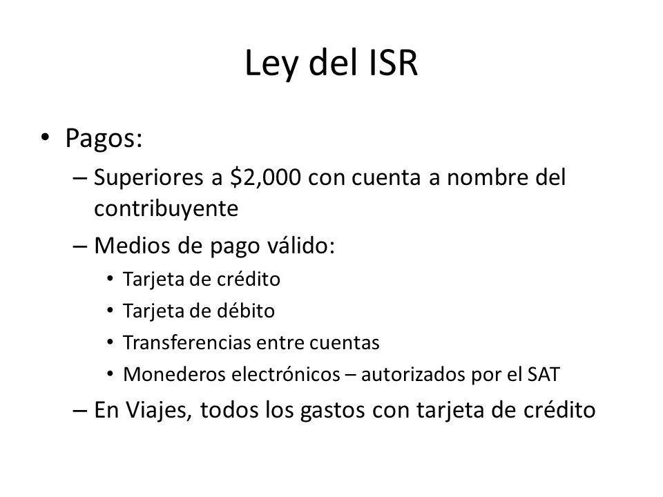 Ley del ISR Pagos: Superiores a $2,000 con cuenta a nombre del contribuyente. Medios de pago válido: