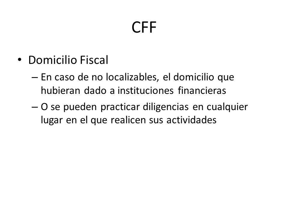 CFF Domicilio Fiscal. En caso de no localizables, el domicilio que hubieran dado a instituciones financieras.
