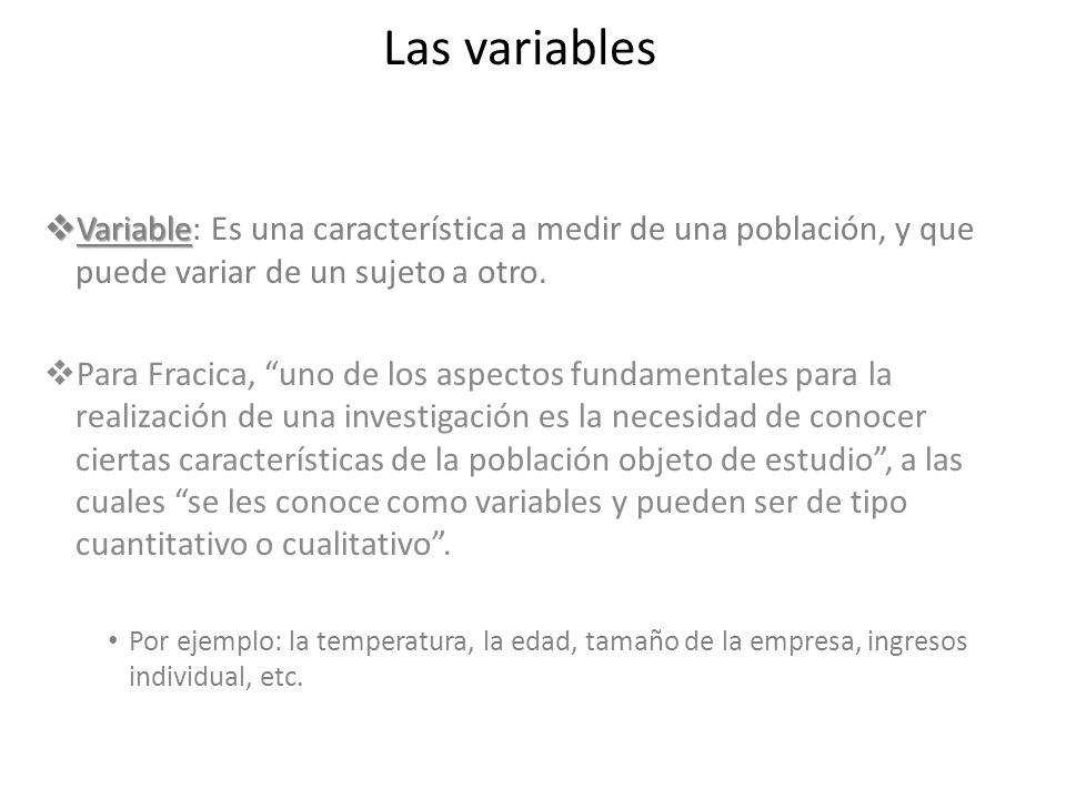 Las variables Variable: Es una característica a medir de una población, y que puede variar de un sujeto a otro.