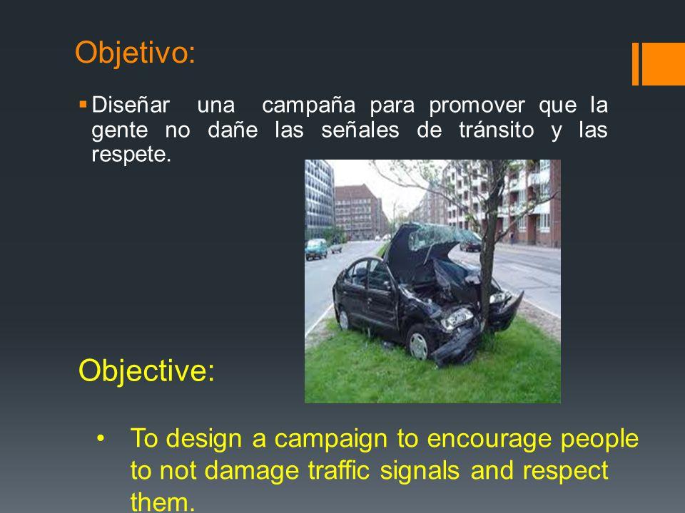 Objetivo: Diseñar una campaña para promover que la gente no dañe las señales de tránsito y las respete.