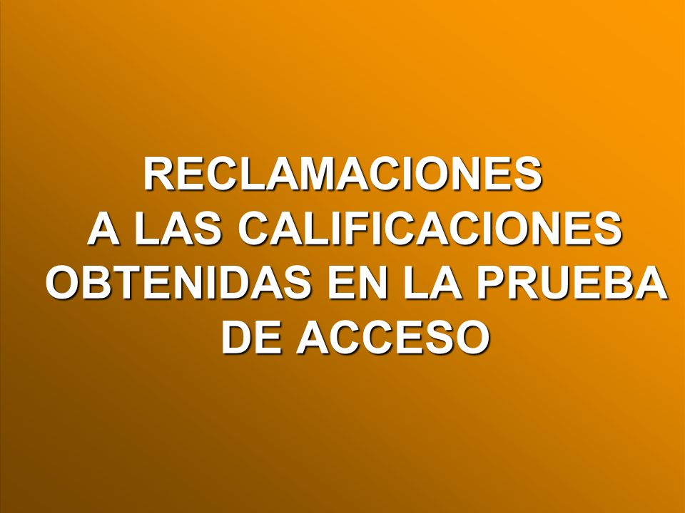 RECLAMACIONES A LAS CALIFICACIONES OBTENIDAS EN LA PRUEBA DE ACCESO