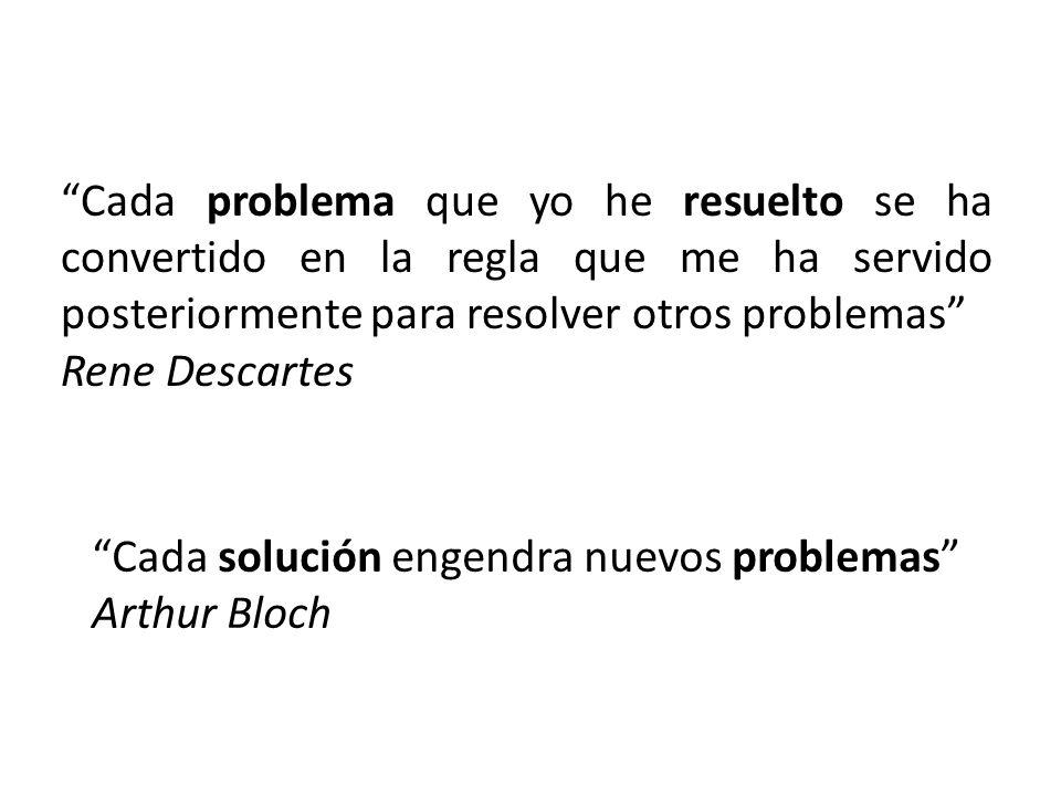 Cada problema que yo he resuelto se ha convertido en la regla que me ha servido posteriormente para resolver otros problemas