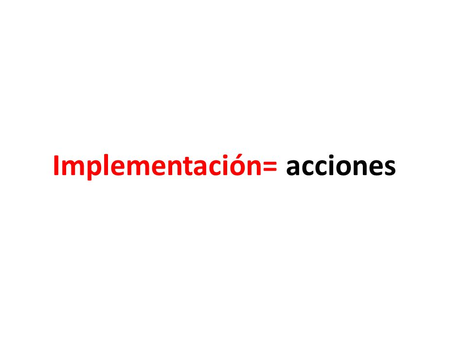 Implementación= acciones