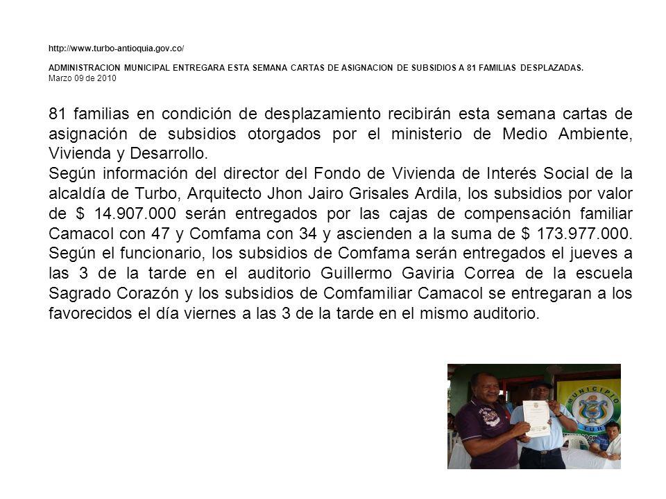 http://www.turbo-antioquia.gov.co/ ADMINISTRACION MUNICIPAL ENTREGARA ESTA SEMANA CARTAS DE ASIGNACION DE SUBSIDIOS A 81 FAMILIAS DESPLAZADAS.