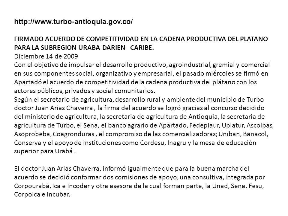 http://www.turbo-antioquia.gov.co/ FIRMADO ACUERDO DE COMPETITIVIDAD EN LA CADENA PRODUCTIVA DEL PLATANO PARA LA SUBREGION URABA-DARIEN –CARIBE.
