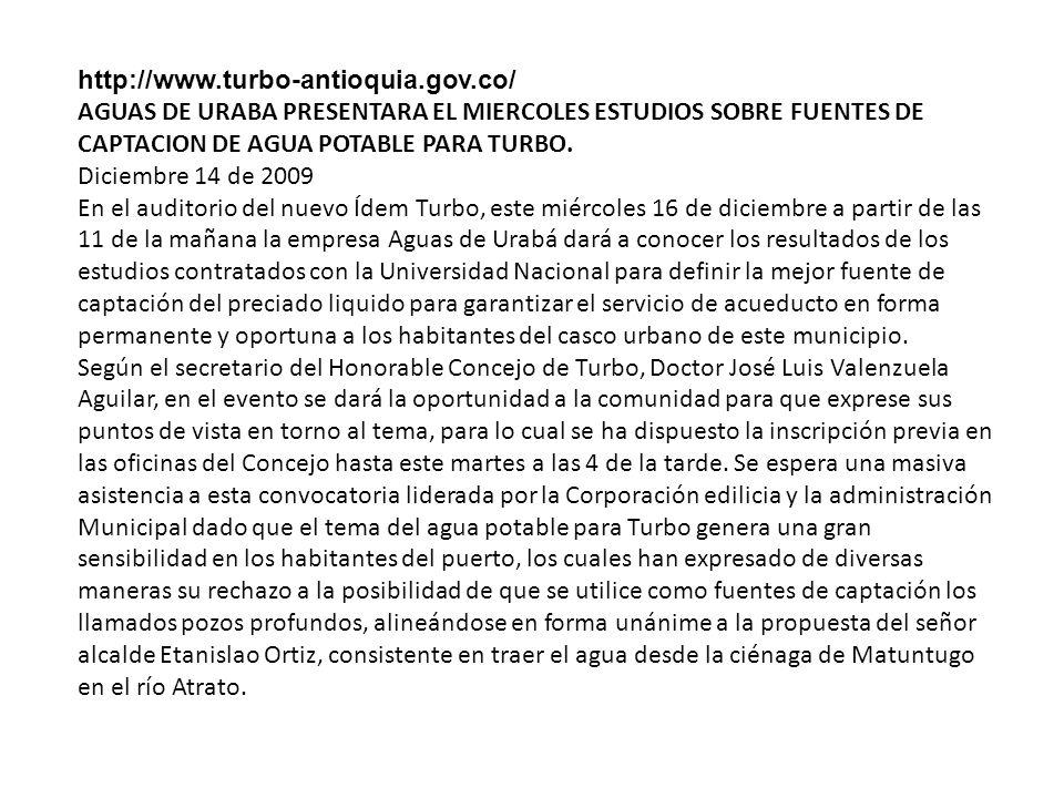 http://www.turbo-antioquia.gov.co/ AGUAS DE URABA PRESENTARA EL MIERCOLES ESTUDIOS SOBRE FUENTES DE CAPTACION DE AGUA POTABLE PARA TURBO.