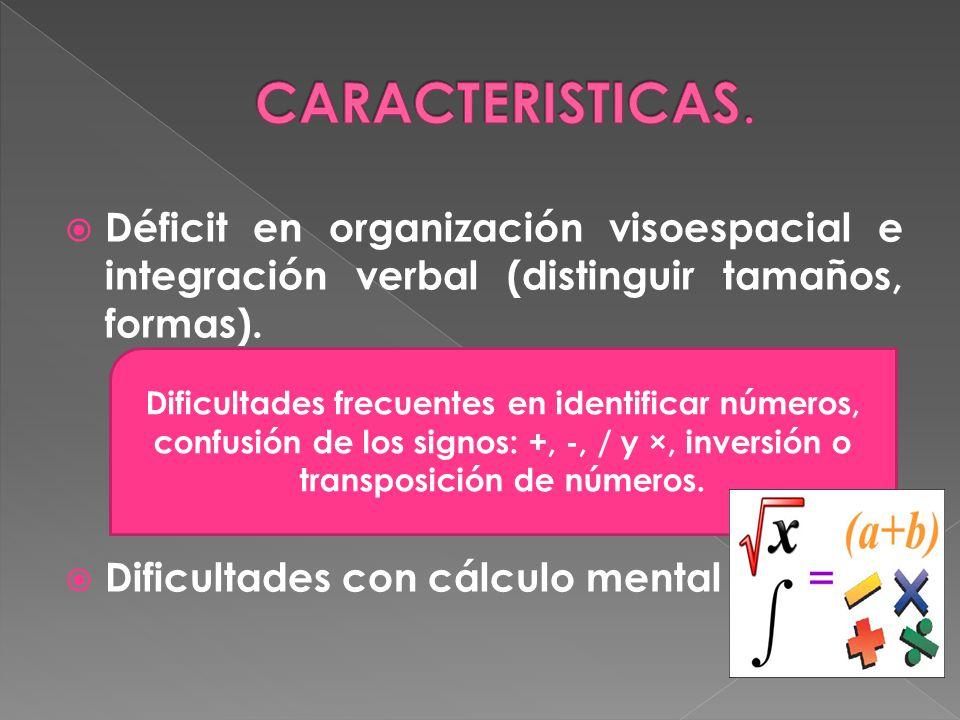 CARACTERISTICAS. Déficit en organización visoespacial e integración verbal (distinguir tamaños, formas).