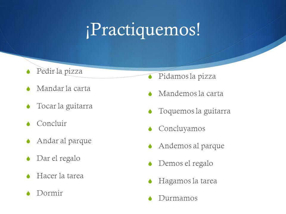 ¡Practiquemos! Pedir la pizza Mandar la carta Tocar la guitarra