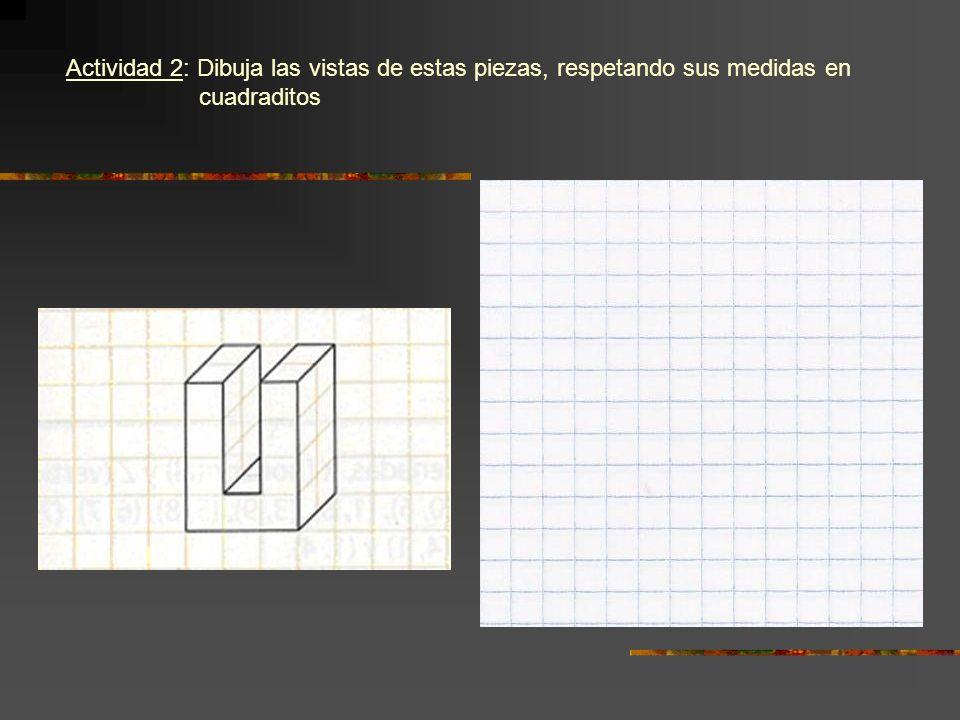 Actividad 2: Dibuja las vistas de estas piezas, respetando sus medidas en