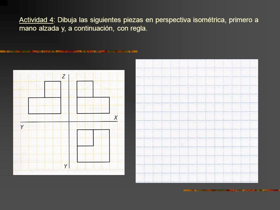 Actividad 4: Dibuja las siguientes piezas en perspectiva isométrica, primero a mano alzada y, a continuación, con regla.
