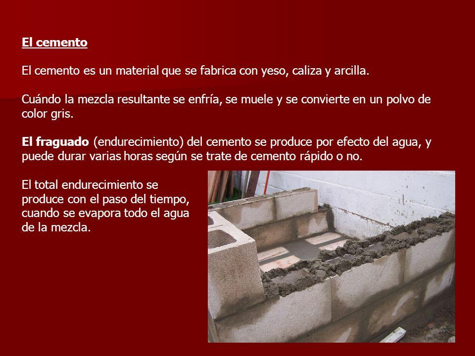 El cemento El cemento es un material que se fabrica con yeso, caliza y arcilla.