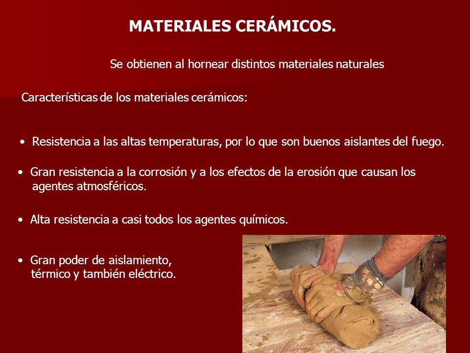 MATERIALES CERÁMICOS. Se obtienen al hornear distintos materiales naturales. Características de los materiales cerámicos: