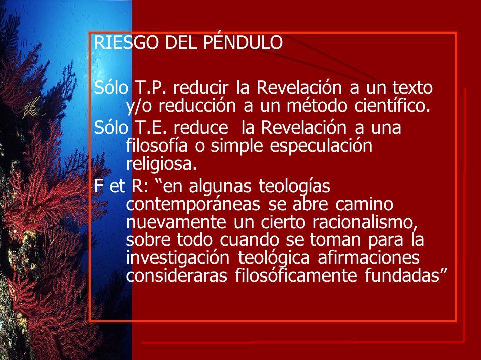 RIESGO DEL PÉNDULO Sólo T.P. reducir la Revelación a un texto y/o reducción a un método científico.