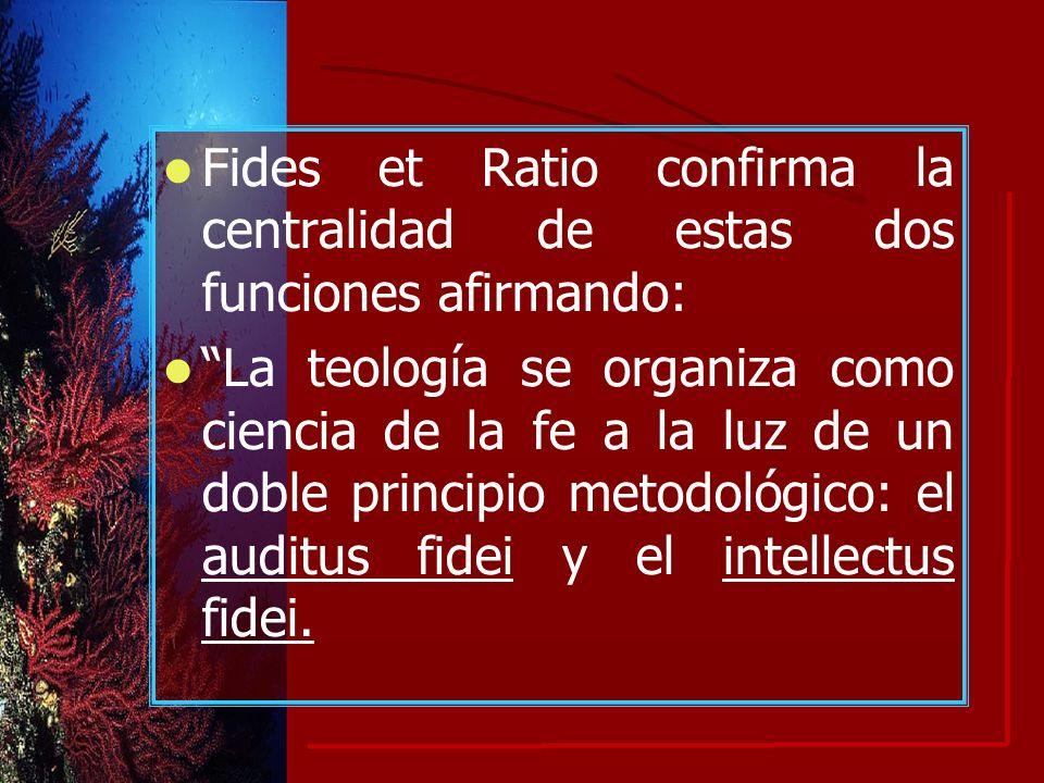 Fides et Ratio confirma la centralidad de estas dos funciones afirmando: