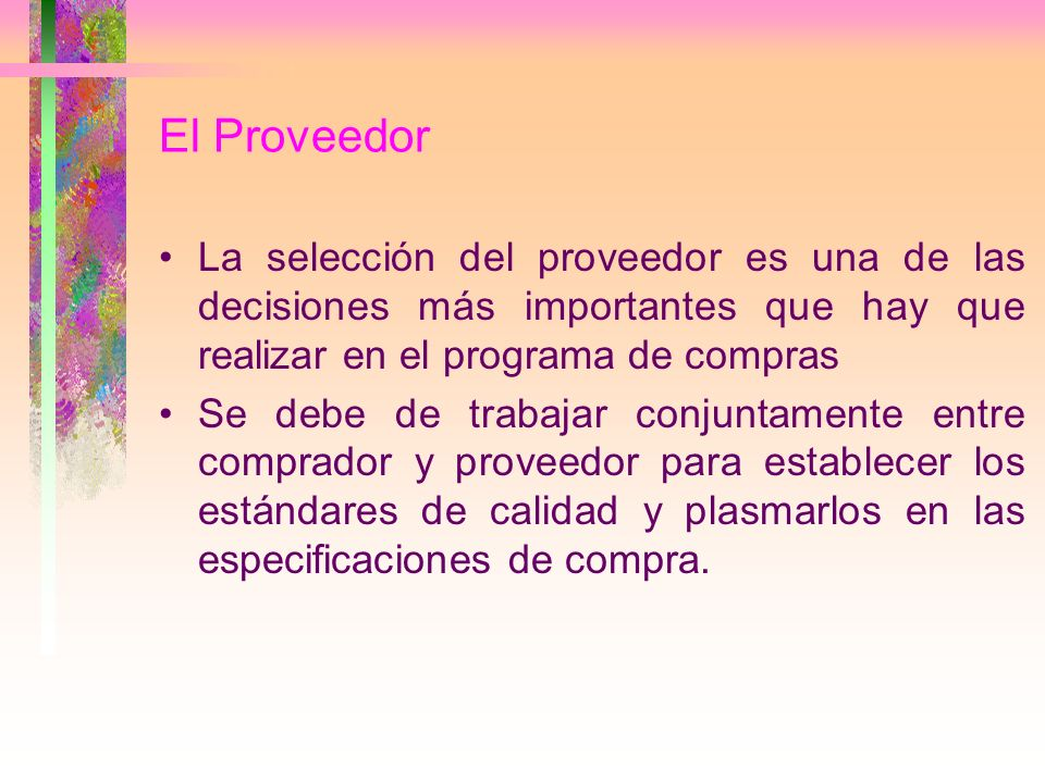 El ProveedorLa selección del proveedor es una de las decisiones más importantes que hay que realizar en el programa de compras.