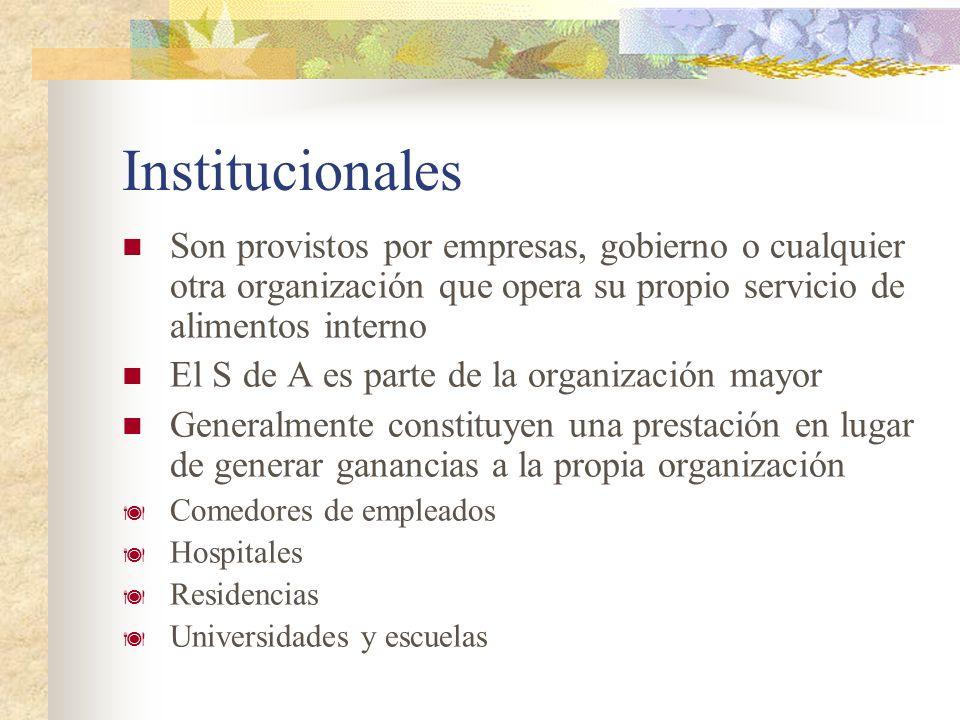 Institucionales Son provistos por empresas, gobierno o cualquier otra organización que opera su propio servicio de alimentos interno.