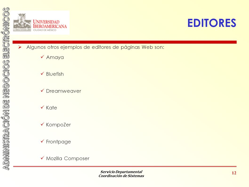 EDITORES Algunos otros ejemplos de editores de páginas Web son: Amaya