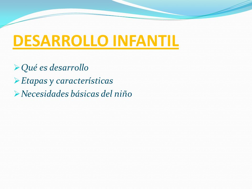 DESARROLLO INFANTIL Qué es desarrollo Etapas y características
