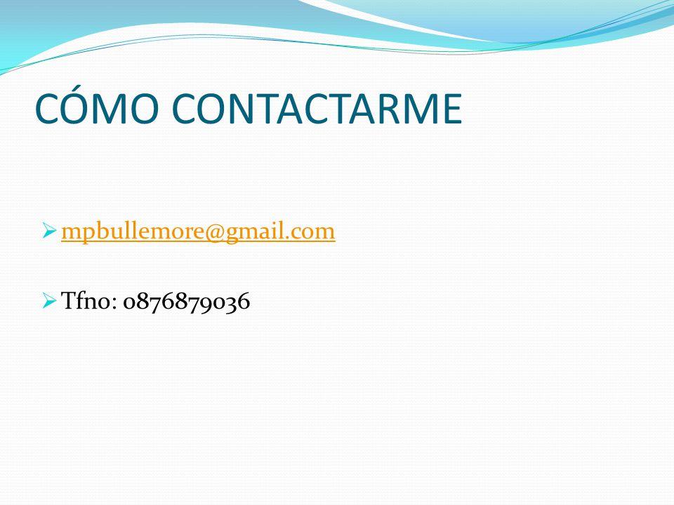 CÓMO CONTACTARME mpbullemore@gmail.com Tfno: 0876879036