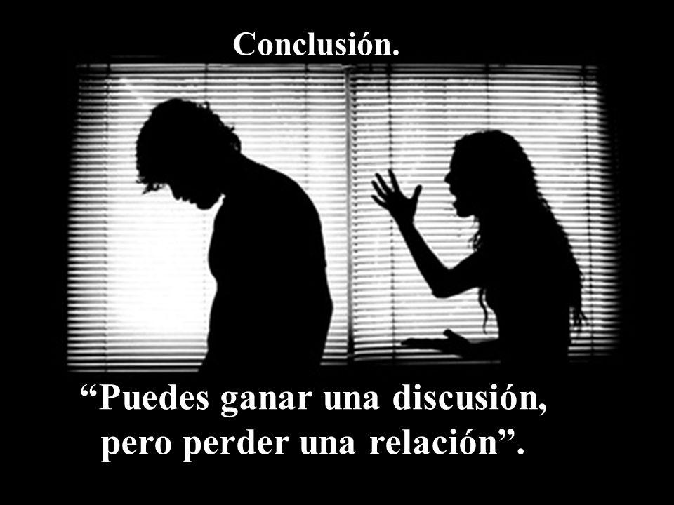 Puedes ganar una discusión, pero perder una relación .