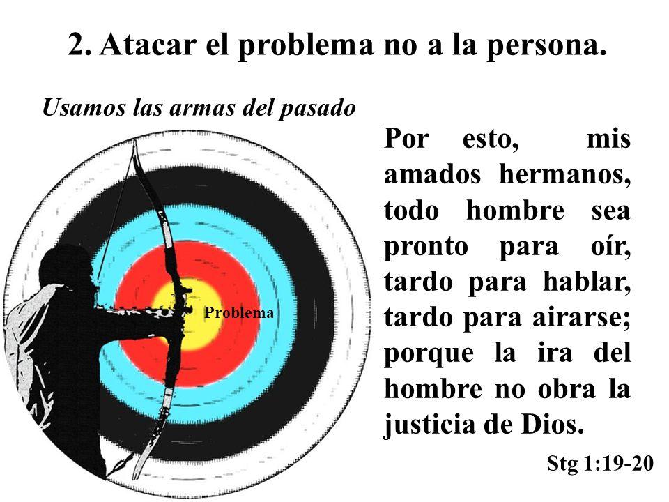 2. Atacar el problema no a la persona.