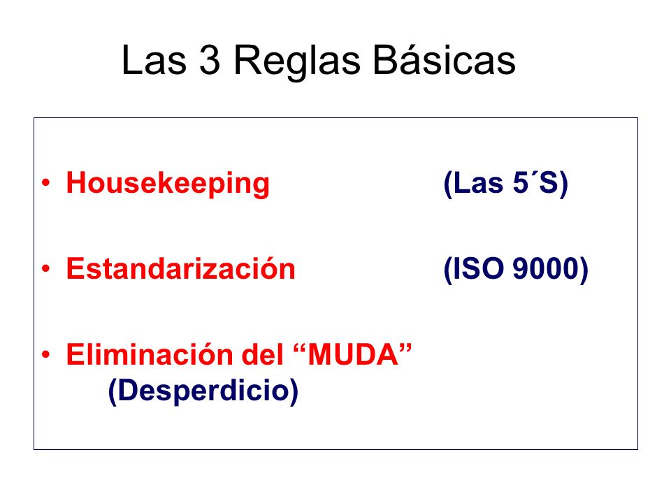 Las 3 Reglas Básicas Housekeeping (Las 5´S) Estandarización (ISO 9000)