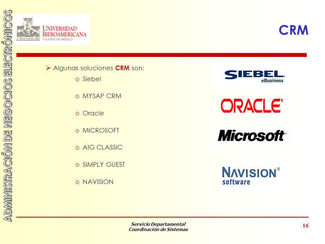 CRM Algunas soluciones CRM son: Siebel MYSAP CRM Oracle MICROSOFT
