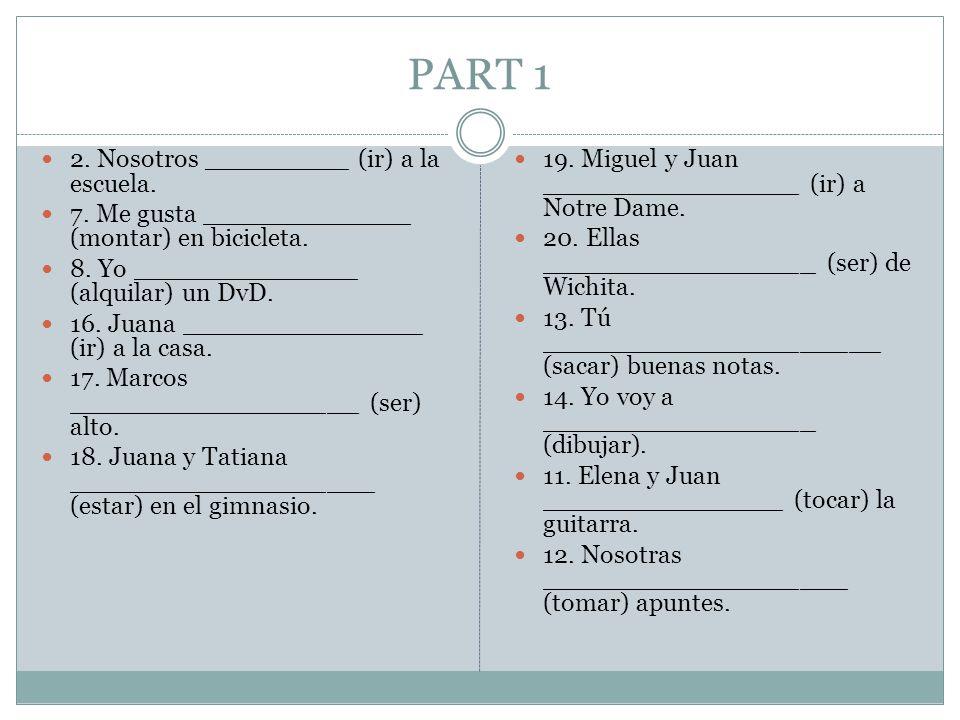 PART 1 2. Nosotros _________ (ir) a la escuela.