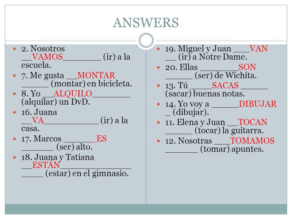 ANSWERS 2. Nosotros __VAMOS_______ (ir) a la escuela.