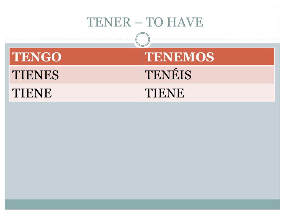 TENER – TO HAVE TENGO TENEMOS TIENES TENÉIS TIENE
