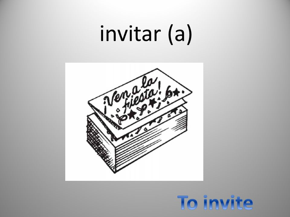 invitar (a) To invite