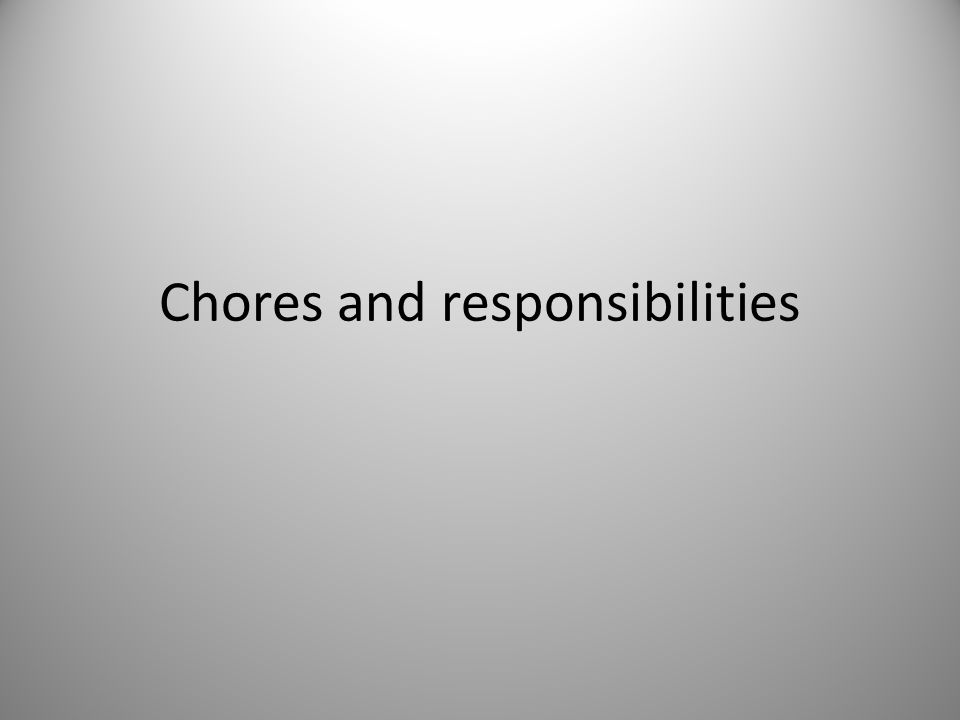 Chores and responsibilities