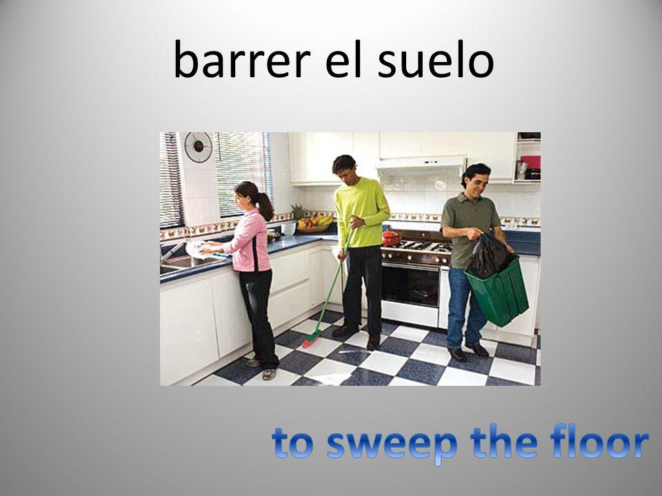 barrer el suelo to sweep the floor
