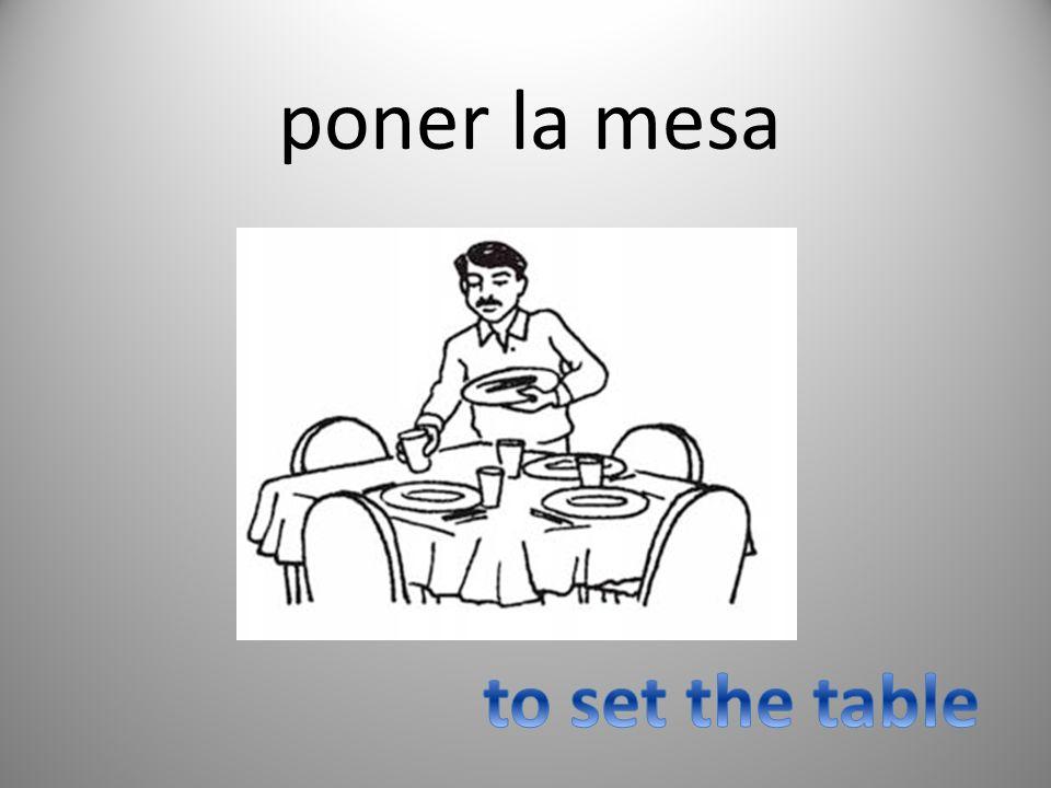 poner la mesa to set the table