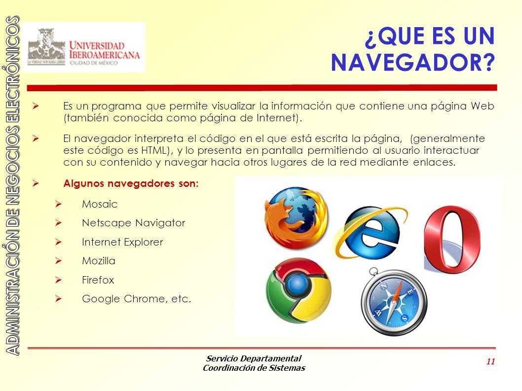 ¿QUE ES UN NAVEGADOR Es un programa que permite visualizar la información que contiene una página Web (también conocida como página de Internet).