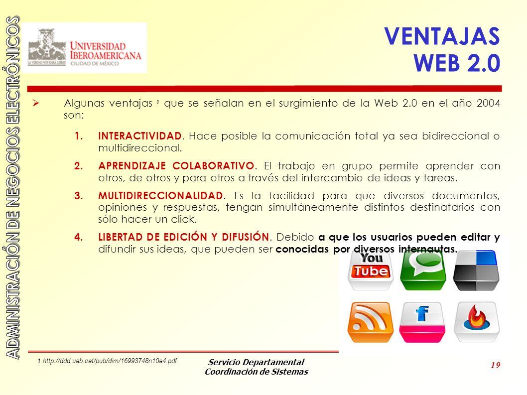 VENTAJAS WEB 2.0 Algunas ventajas 1 que se señalan en el surgimiento de la Web 2.0 en el año 2004 son: