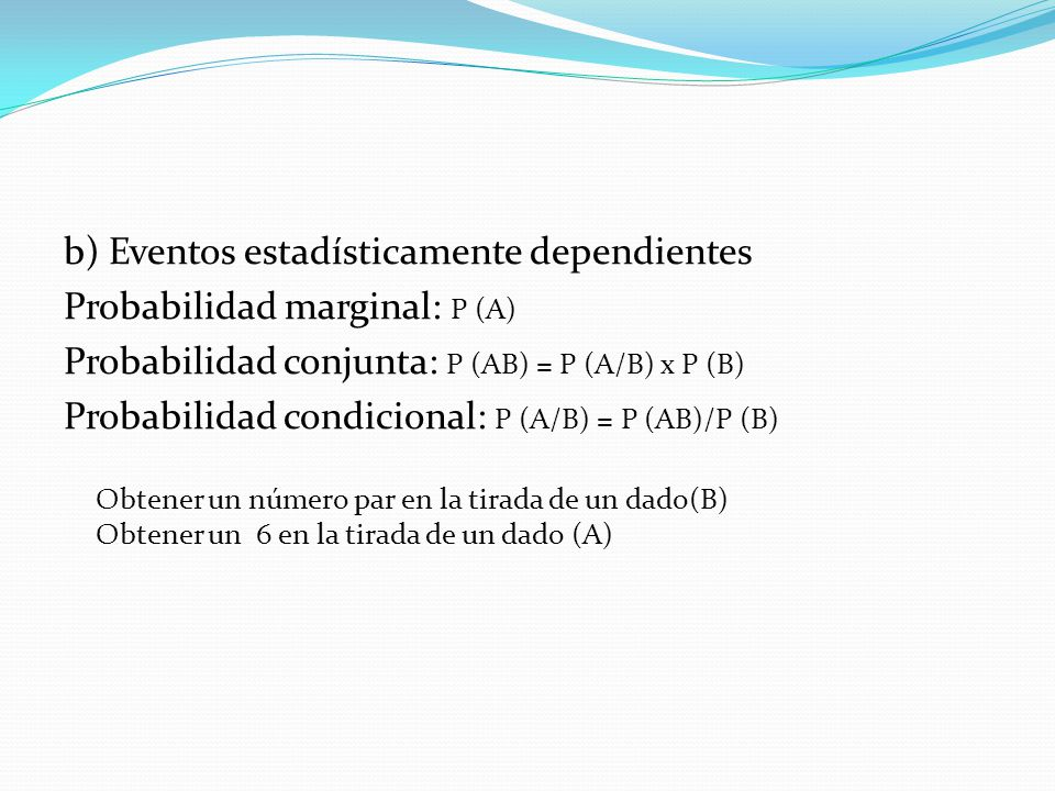 b) Eventos estadísticamente dependientes Probabilidad marginal: P (A)