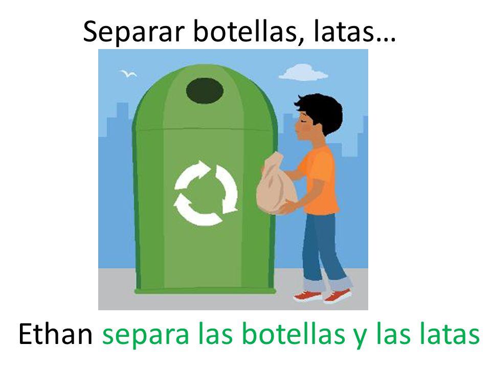 Separar botellas, latas…