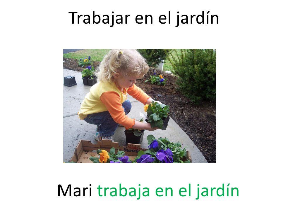 Trabajar en el jardín Mari trabaja en el jardín