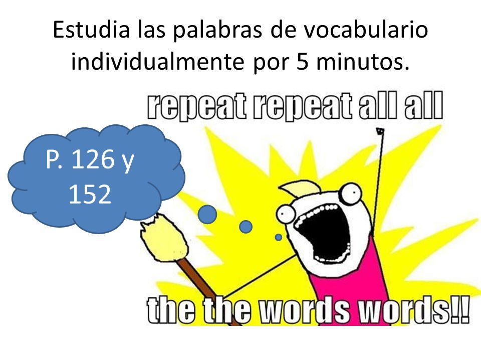 Estudia las palabras de vocabulario individualmente por 5 minutos.