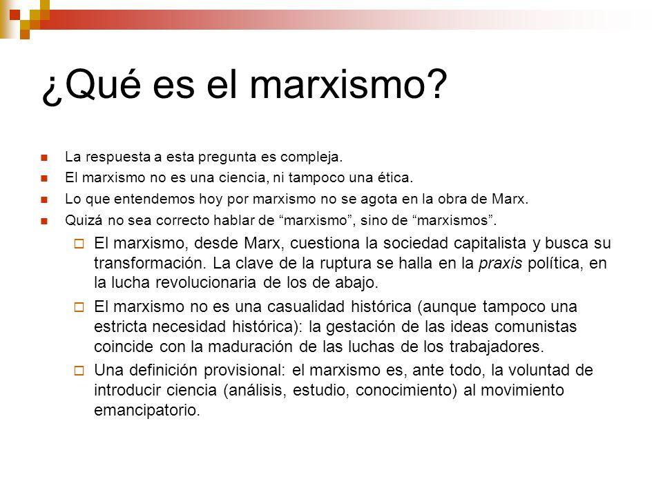 ¿Qué es el marxismo La respuesta a esta pregunta es compleja. El marxismo no es una ciencia, ni tampoco una ética.
