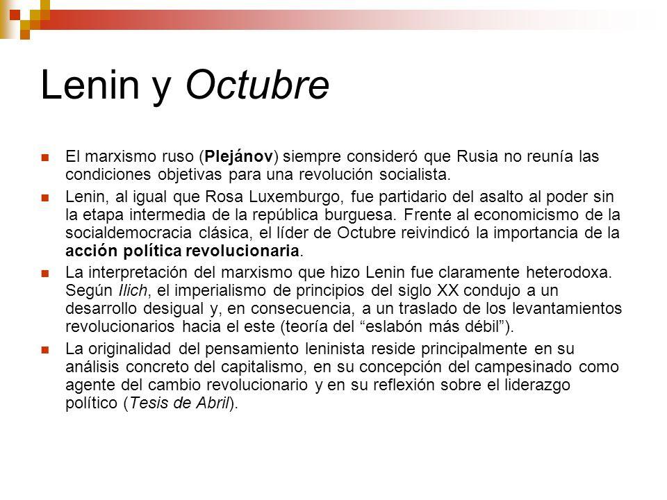 Lenin y Octubre El marxismo ruso (Plejánov) siempre consideró que Rusia no reunía las condiciones objetivas para una revolución socialista.