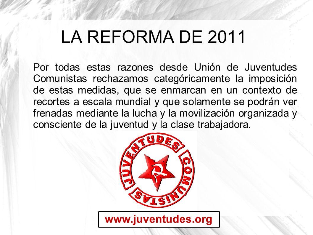 LA REFORMA DE 2011 www.juventudes.org