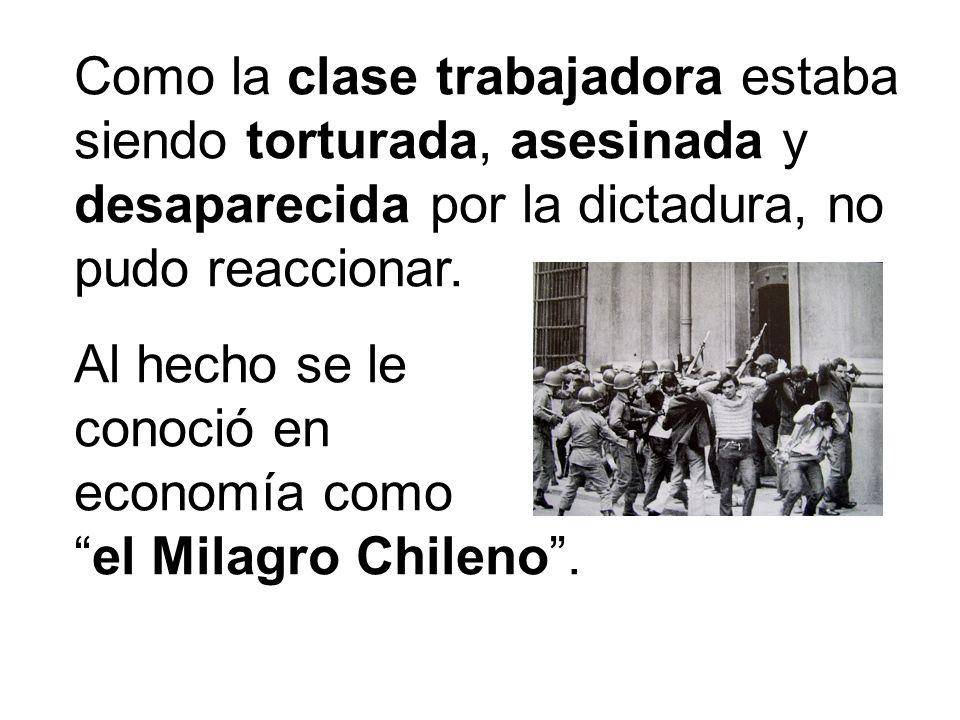 Como la clase trabajadora estaba siendo torturada, asesinada y desaparecida por la dictadura, no pudo reaccionar.
