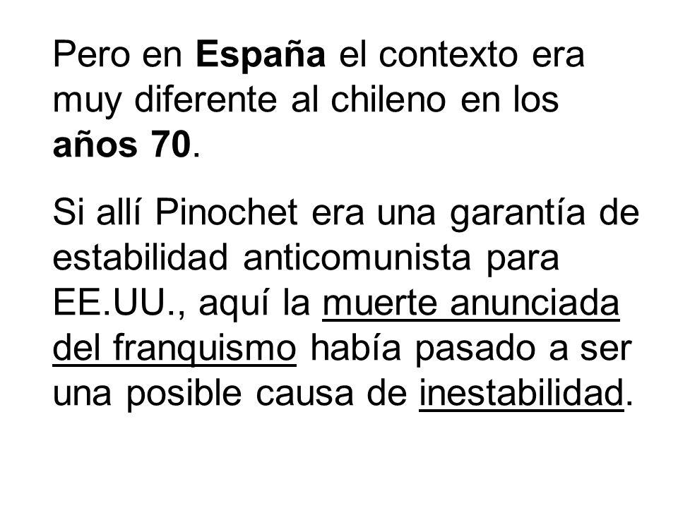 Pero en España el contexto era muy diferente al chileno en los años 70.
