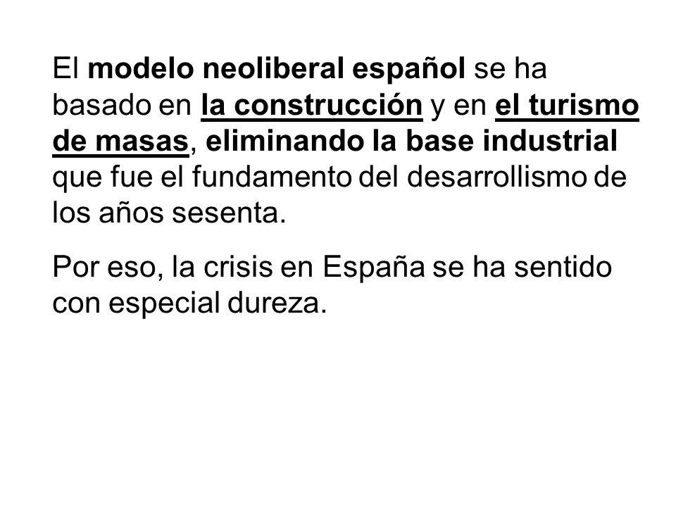 El modelo neoliberal español se ha basado en la construcción y en el turismo de masas, eliminando la base industrial que fue el fundamento del desarrollismo de los años sesenta.
