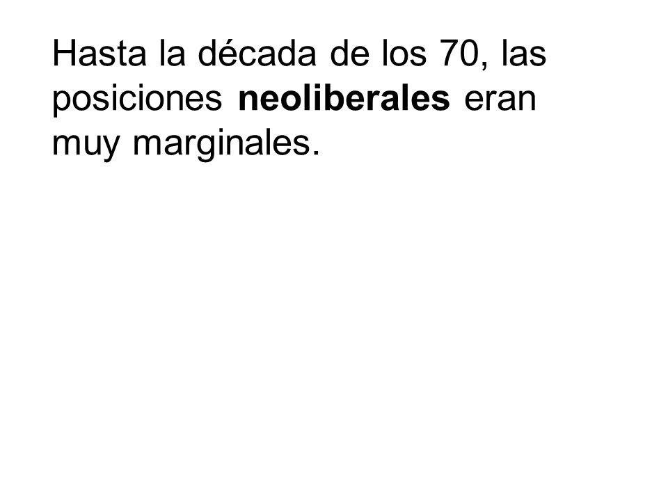 Hasta la década de los 70, las posiciones neoliberales eran muy marginales.