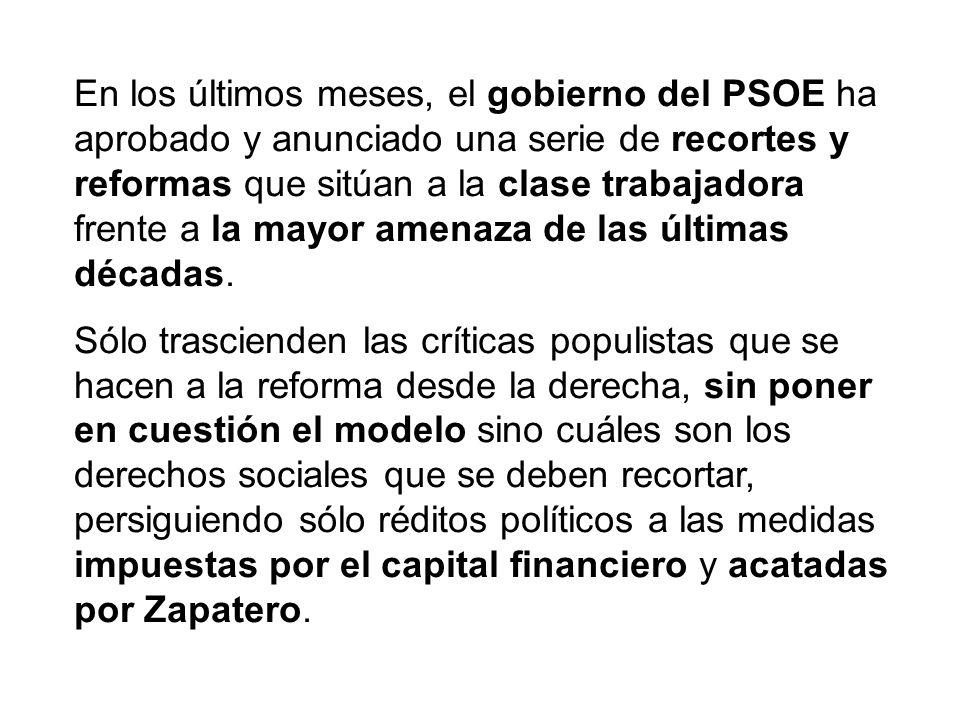 En los últimos meses, el gobierno del PSOE ha aprobado y anunciado una serie de recortes y reformas que sitúan a la clase trabajadora frente a la mayor amenaza de las últimas décadas.